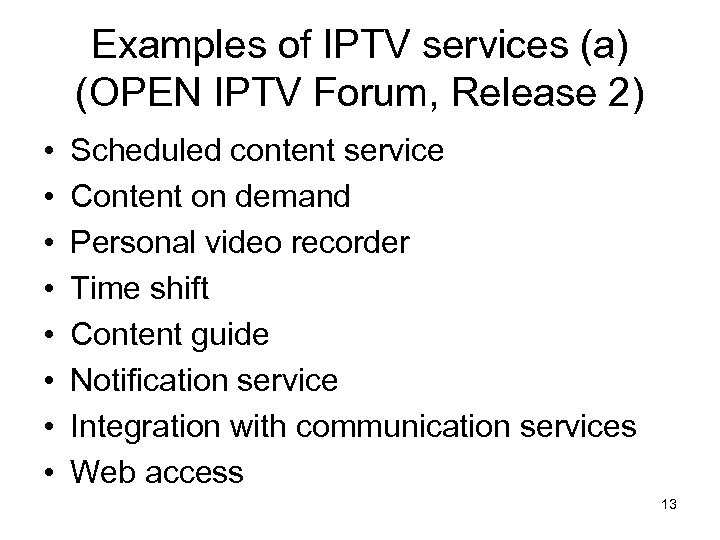 Examples of IPTV services (a) (OPEN IPTV Forum, Release 2) • • Scheduled content