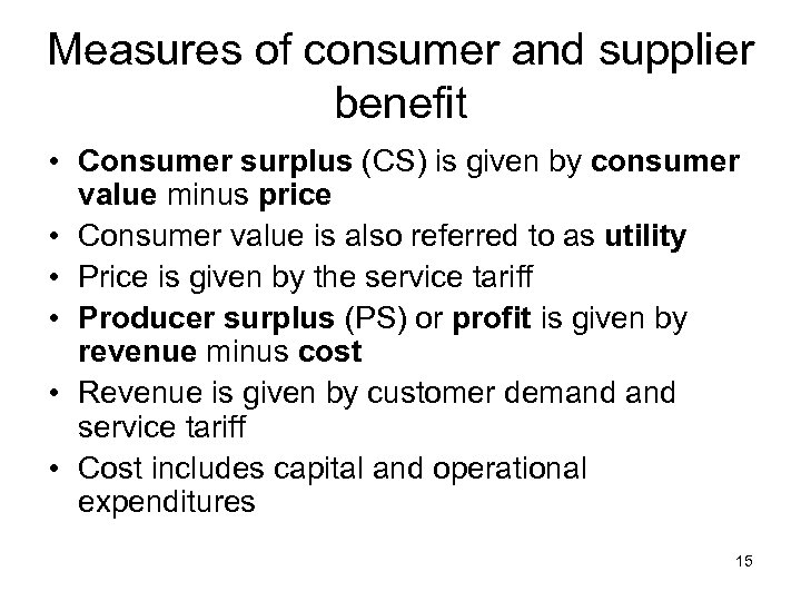 Measures of consumer and supplier benefit • Consumer surplus (CS) is given by consumer