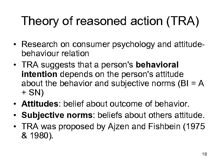 Theory of reasoned action (TRA) • Research on consumer psychology and attitudebehaviour relation •