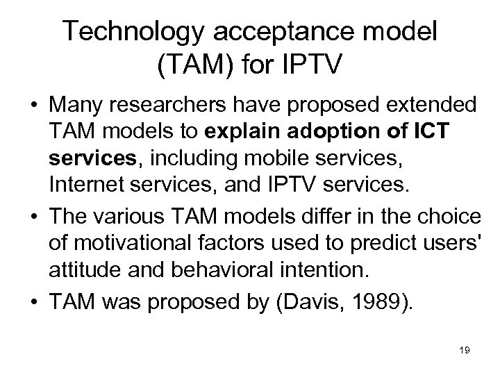 Technology acceptance model (TAM) for IPTV • Many researchers have proposed extended TAM models