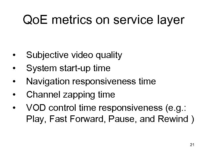 Qo. E metrics on service layer • • • Subjective video quality System start-up