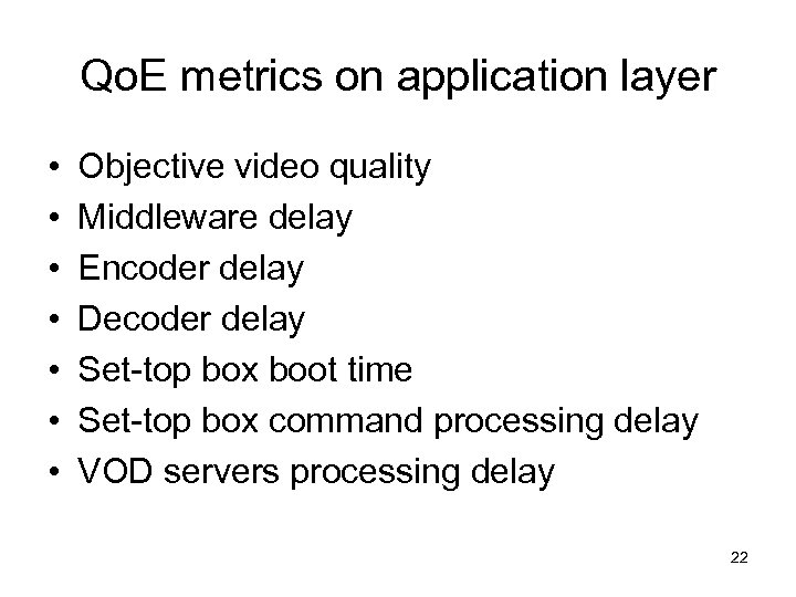 Qo. E metrics on application layer • • Objective video quality Middleware delay Encoder