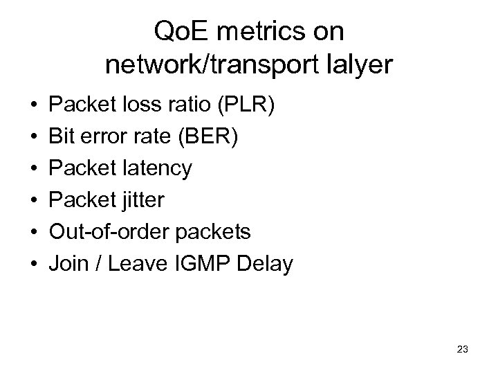 Qo. E metrics on network/transport lalyer • • • Packet loss ratio (PLR) Bit