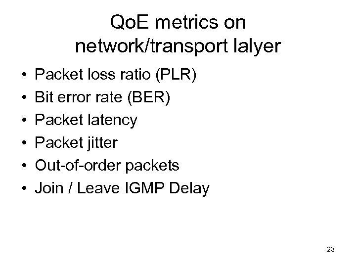 Qo. E metrics on network/transport lalyer • • • Packet loss ratio (PLR) Bit
