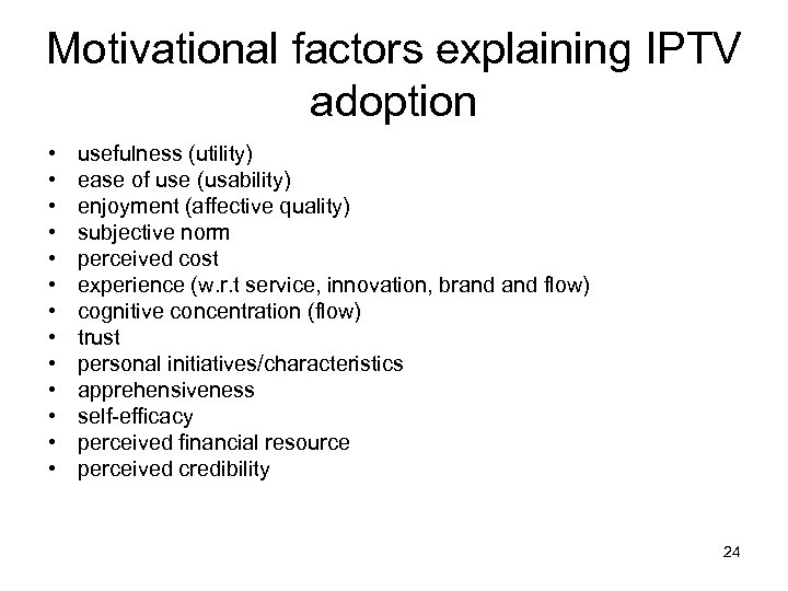 Motivational factors explaining IPTV adoption • • • • usefulness (utility) ease of use