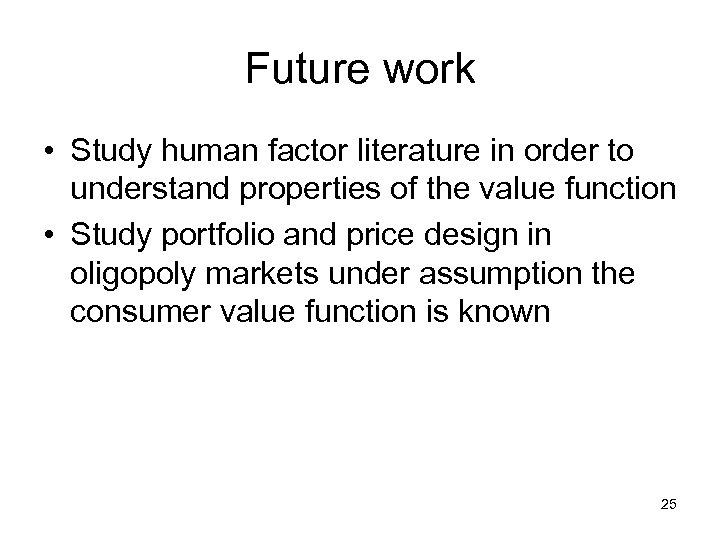 Future work • Study human factor literature in order to understand properties of the