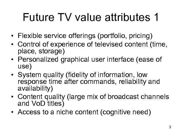 Future TV value attributes 1 • Flexible service offerings (portfolio, pricing) • Control of