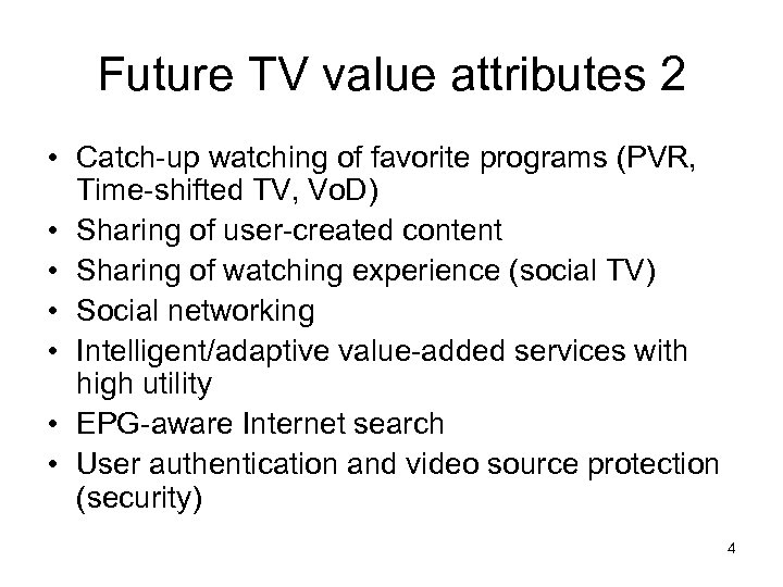 Future TV value attributes 2 • Catch-up watching of favorite programs (PVR, Time-shifted TV,
