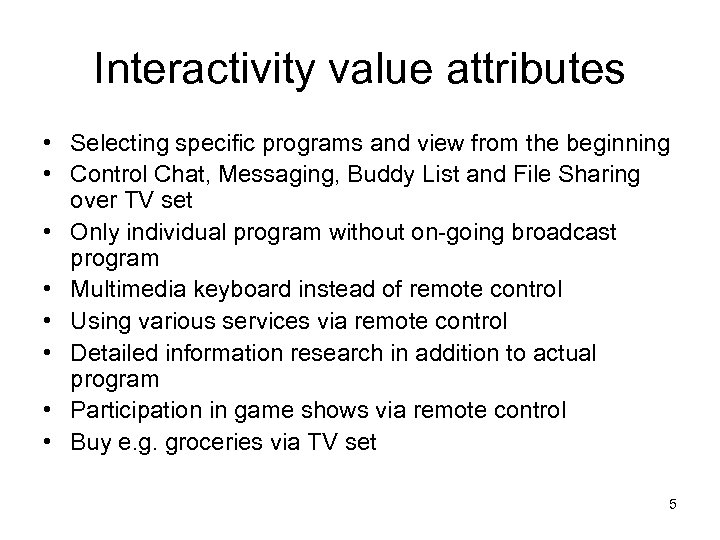 Interactivity value attributes • Selecting specific programs and view from the beginning • Control
