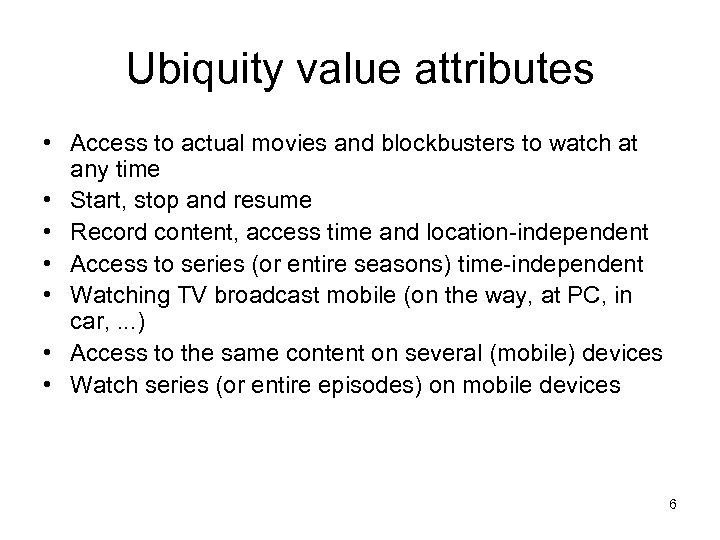 Ubiquity value attributes • Access to actual movies and blockbusters to watch at any