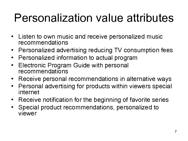 Personalization value attributes • Listen to own music and receive personalized music recommendations •