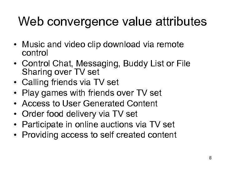 Web convergence value attributes • Music and video clip download via remote control •