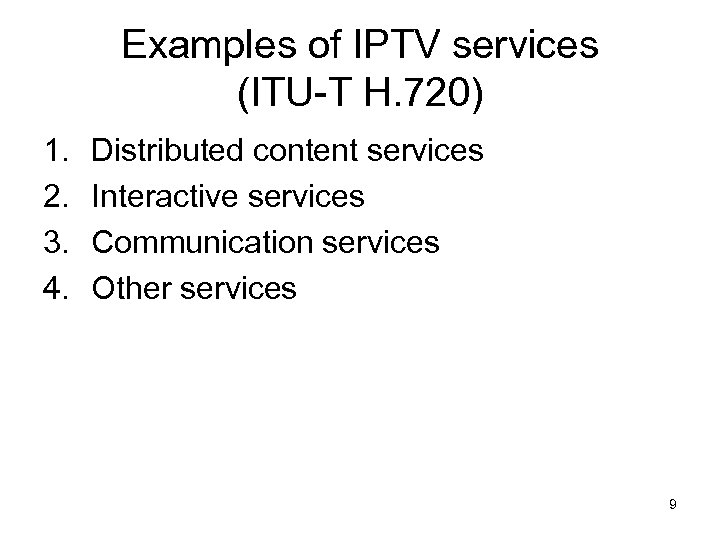 Examples of IPTV services (ITU-T H. 720) 1. 2. 3. 4. Distributed content services