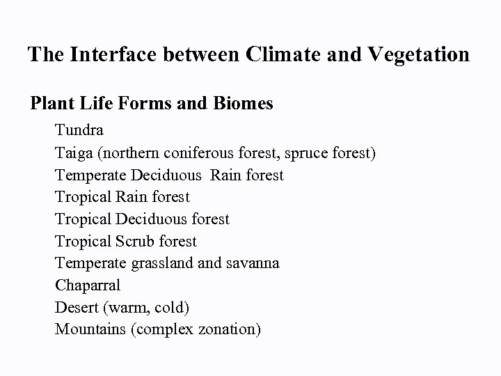 The Interface between Climate and Vegetation Plant Life Forms and Biomes Tundra Taiga (northern