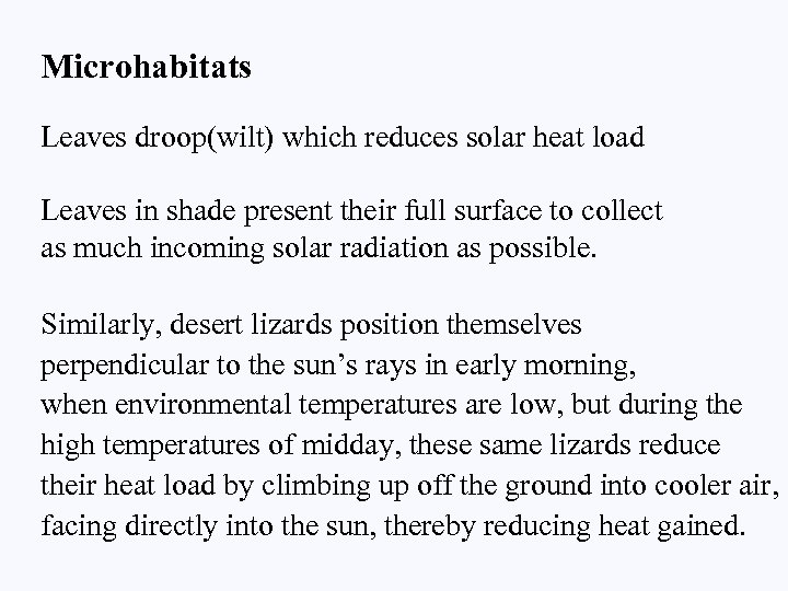 Microhabitats Leaves droop(wilt) which reduces solar heat load Leaves in shade present their full
