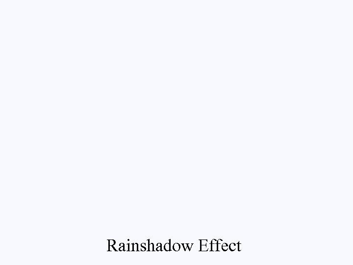 Rainshadow Effect
