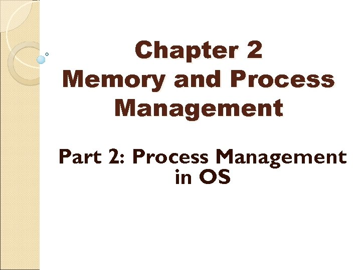 Chapter 2 Memory and Process Management Part 2: Process Management in OS