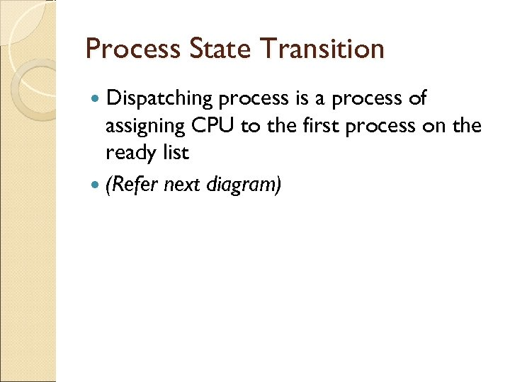 Process State Transition Dispatching process is a process of assigning CPU to the first