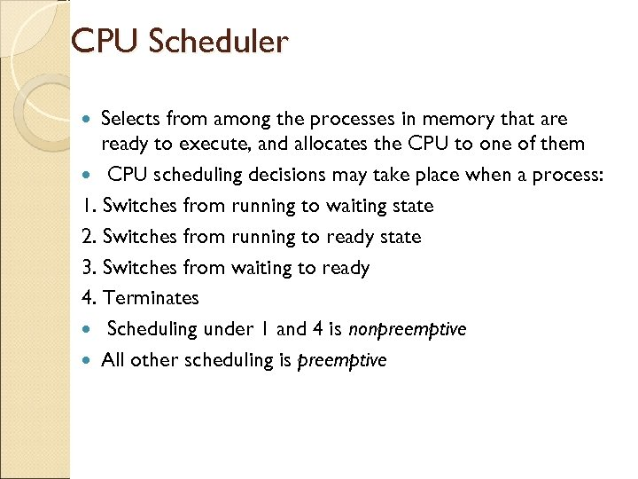 CPU Scheduler Selects from among the processes in memory that are ready to execute,