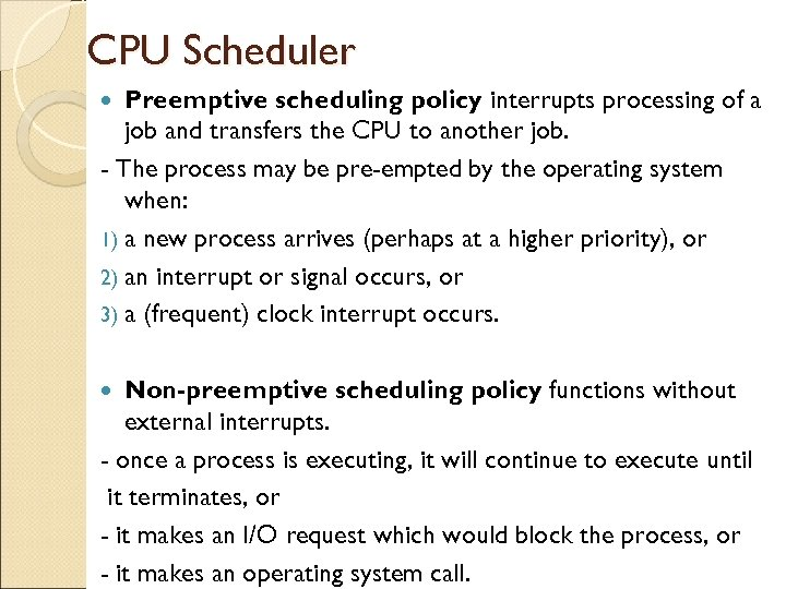 CPU Scheduler Preemptive scheduling policy interrupts processing of a job and transfers the CPU