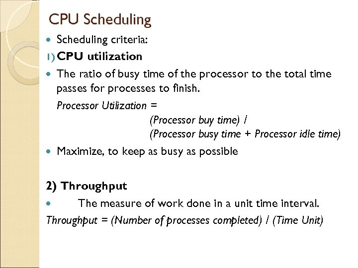 CPU Scheduling criteria: 1) CPU utilization The ratio of busy time of the processor