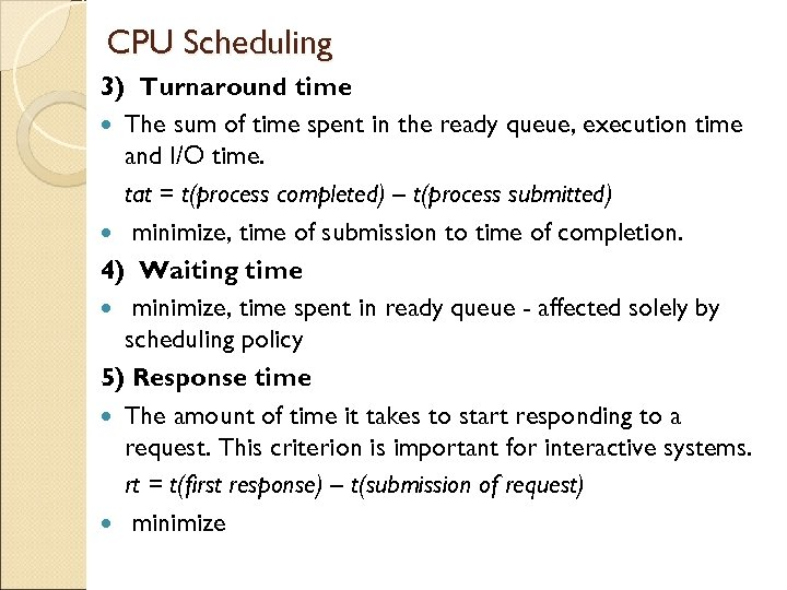 CPU Scheduling 3) Turnaround time The sum of time spent in the ready queue,