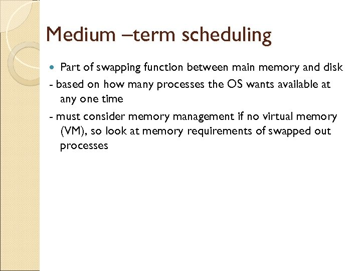 Medium –term scheduling Part of swapping function between main memory and disk - based