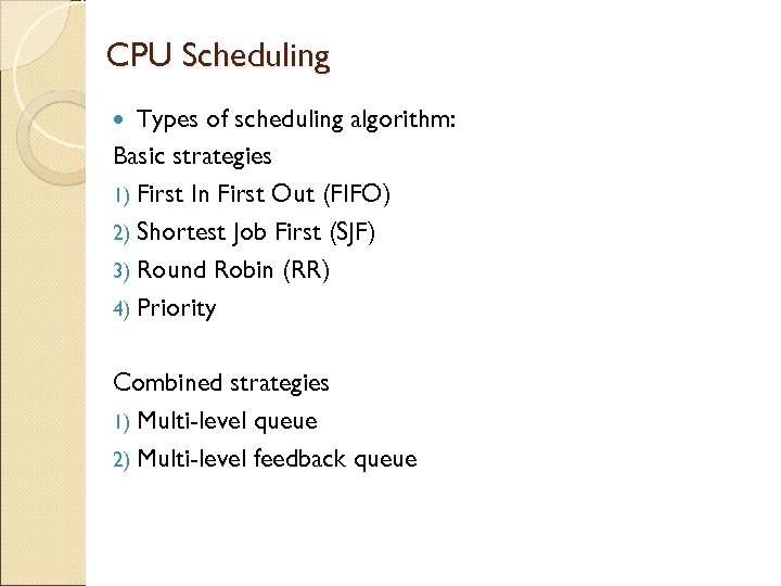 CPU Scheduling Types of scheduling algorithm: Basic strategies 1) First In First Out (FIFO)