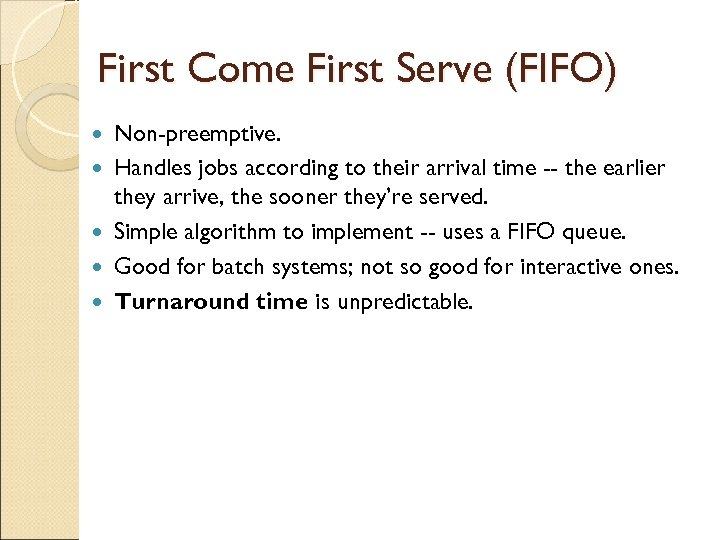 First Come First Serve (FIFO) Non-preemptive. Handles jobs according to their arrival time --