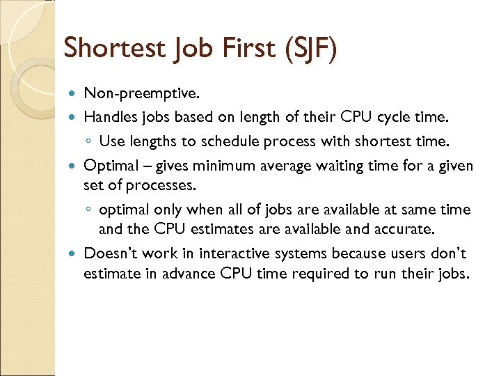 Shortest Job First (SJF) Non-preemptive. Handles jobs based on length of their CPU cycle