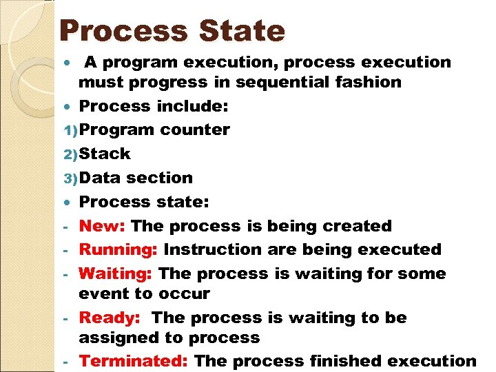 Process State A program execution, process execution must progress in sequential fashion Process include: