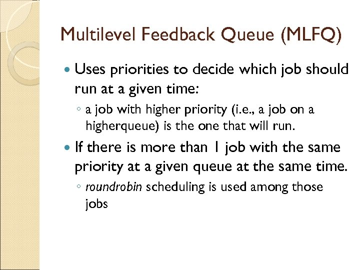 Multilevel Feedback Queue (MLFQ) Uses priorities to decide which job should run at a