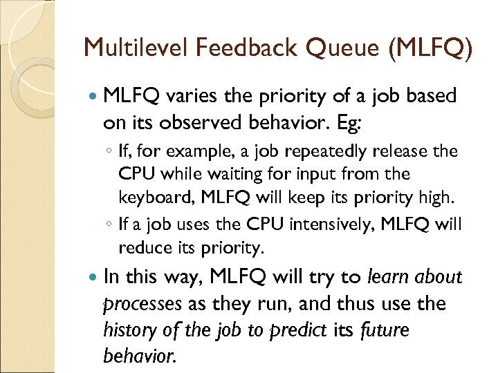 Multilevel Feedback Queue (MLFQ) MLFQ varies the priority of a job based on its