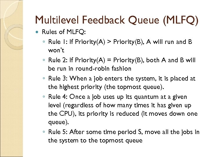 Multilevel Feedback Queue (MLFQ) Rules of MLFQ: ◦ Rule 1: If Priority(A) > Priority(B),