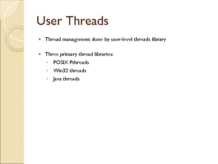 User Threads Thread management done by user-level threads library Three primary thread libraries: ◦