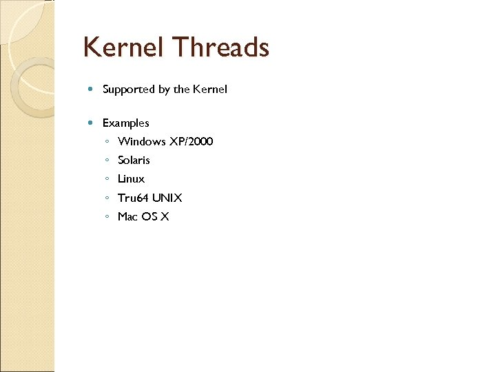 Kernel Threads Supported by the Kernel Examples ◦ ◦ ◦ Windows XP/2000 Solaris Linux