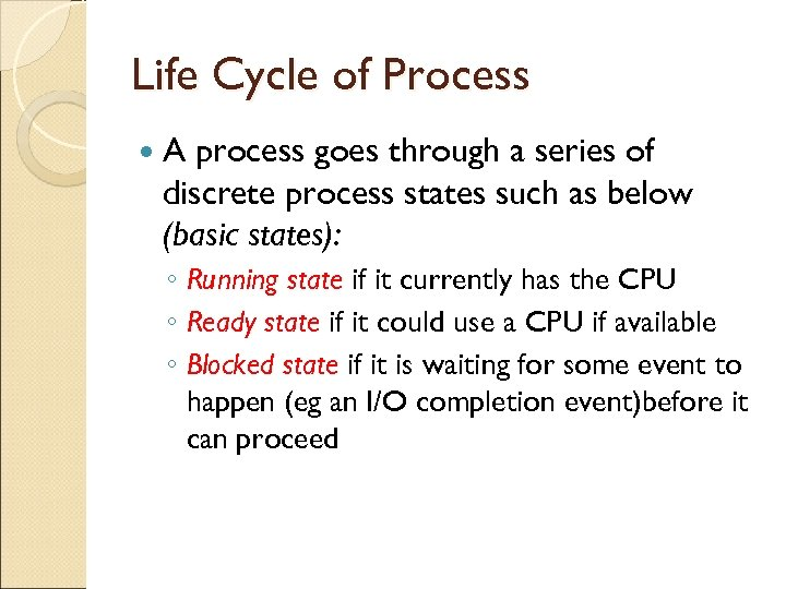 Life Cycle of Process A process goes through a series of discrete process states