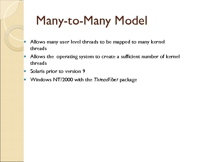 Many-to-Many Model Allows many user level threads to be mapped to many kernel threads