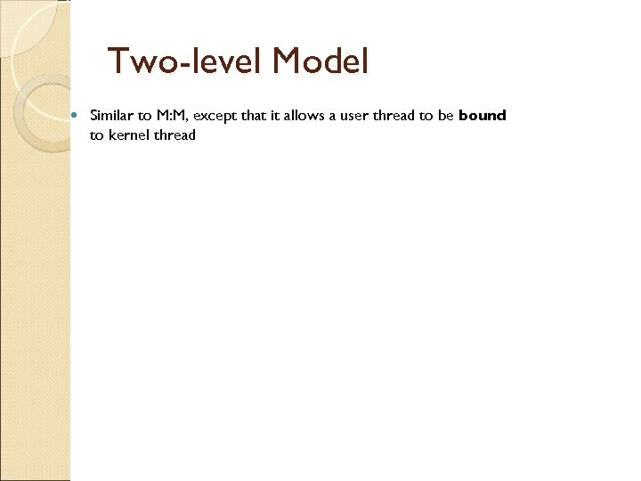 Two-level Model Similar to M: M, except that it allows a user thread to
