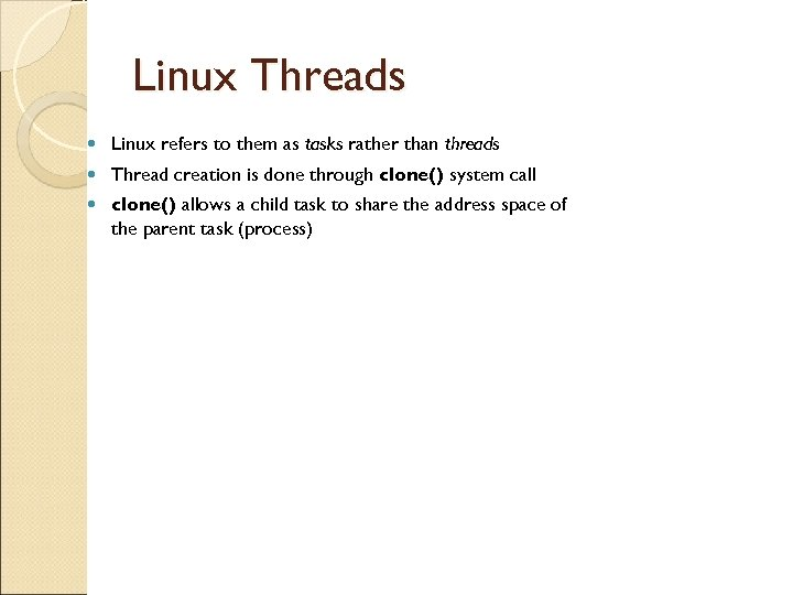 Linux Threads Linux refers to them as tasks rather than threads Thread creation is