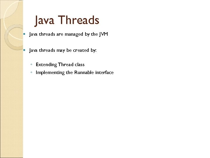 Java Threads Java threads are managed by the JVM Java threads may be created