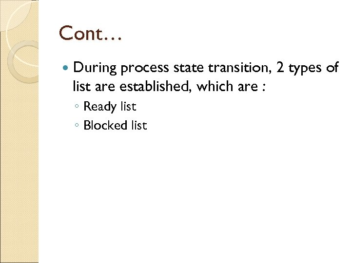 Cont… During process state transition, 2 types of list are established, which are :