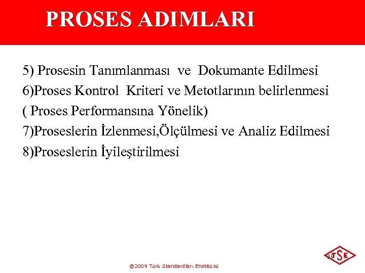 PROSES ADIMLARI 5) Prosesin Tanımlanması ve Dokumante Edilmesi 6)Proses Kontrol Kriteri ve Metotlarının belirlenmesi