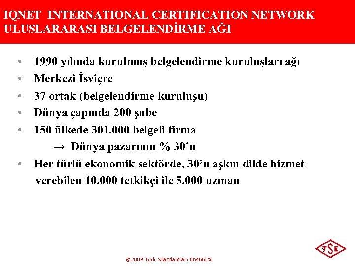 IQNET INTERNATIONAL CERTIFICATION NETWORK ULUSLARARASI BELGELENDİRME AĞI • • • 1990 yılında kurulmuş belgelendirme