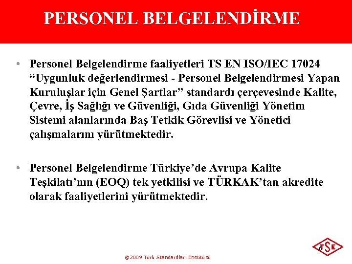 """PERSONEL BELGELENDİRME • Personel Belgelendirme faaliyetleri TS EN ISO/IEC 17024 """"Uygunluk değerlendirmesi - Personel"""