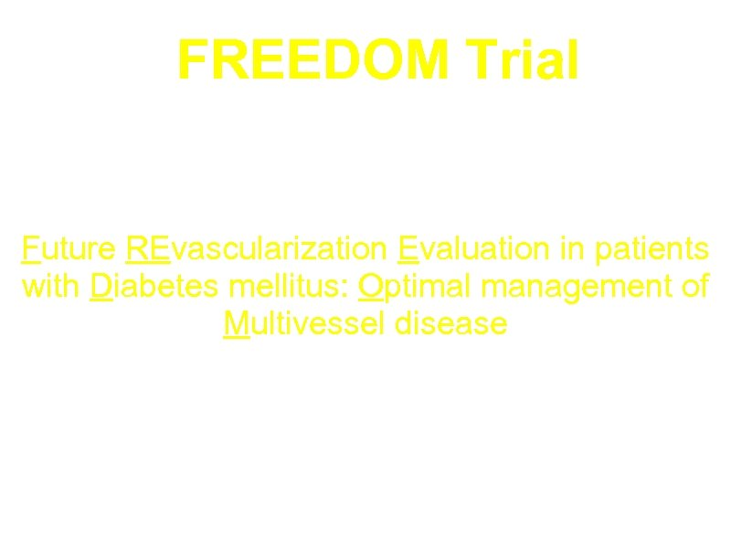 FREEDOM Trial Future REvascularization Evaluation in patients with Diabetes mellitus: Optimal management of Multivessel