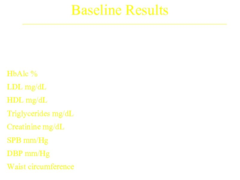 Baseline Results Mean Treatment Arm A (N=593) B (N=592) Hb. Alc % 7. 9