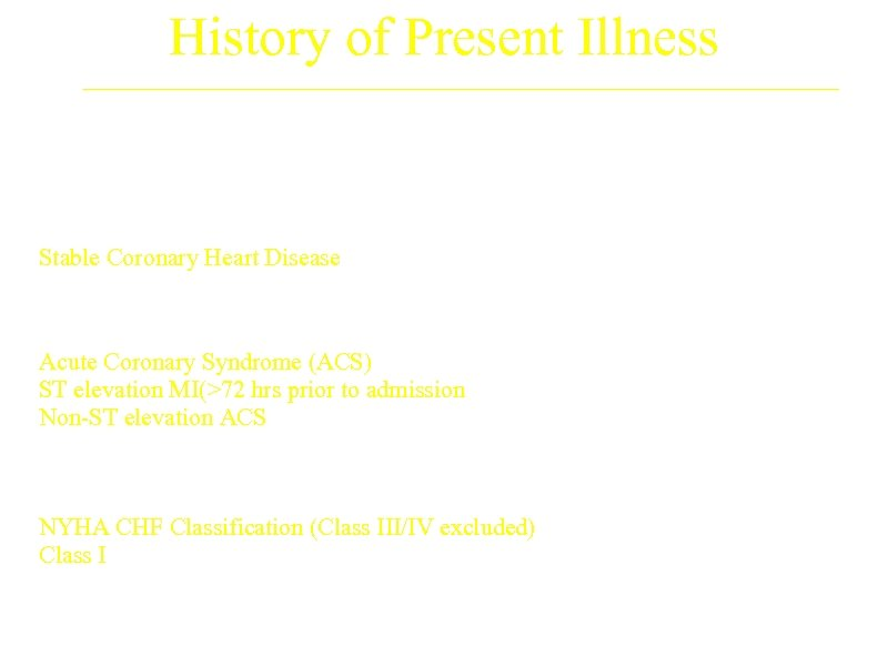 History of Present Illness A (N=593) B (N=592) Stable Coronary Heart Disease 68. 3%