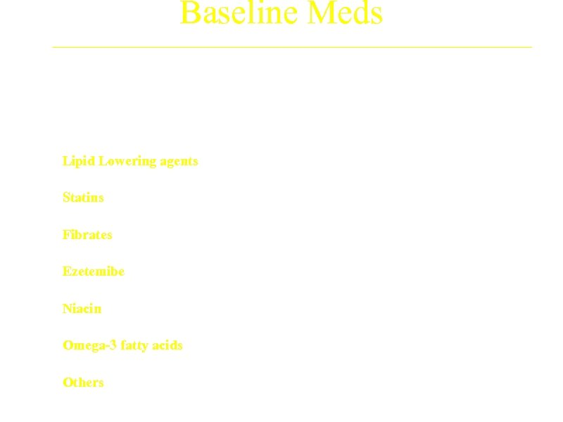 Baseline Meds Treatment Arm A (N=593) B (N=592) Lipid Lowering agents 85. 9% 86.