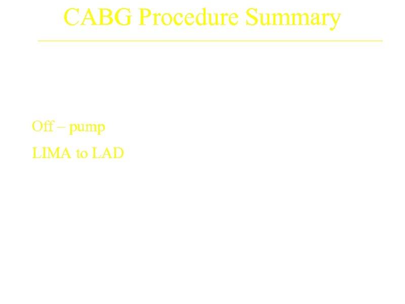 CABG Procedure Summary CABG Off – pump 22. 1% LIMA to LAD 88. 2%